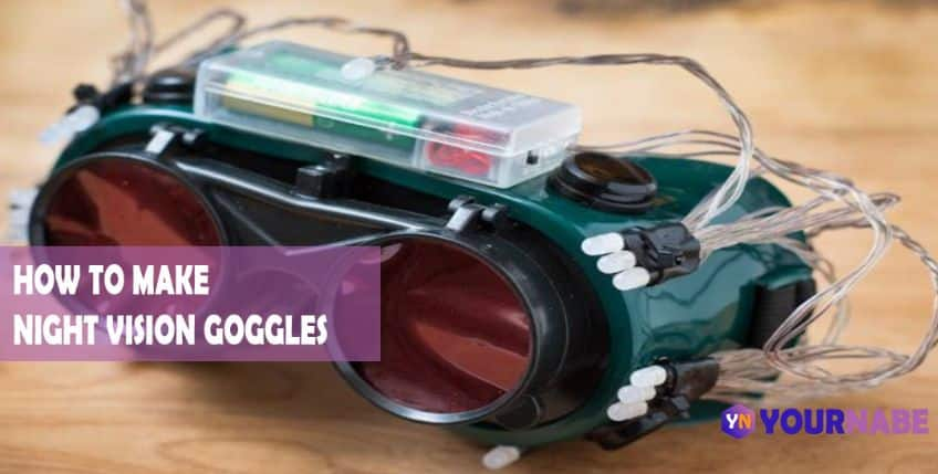 How To Make Night Vision Goggles?
