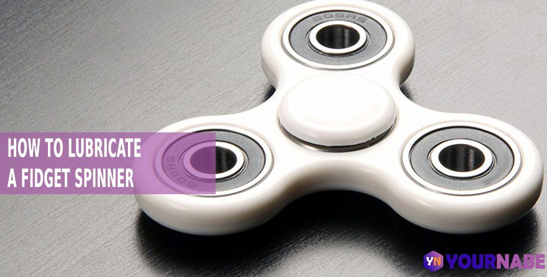 Lubricate a Fidget Spinner