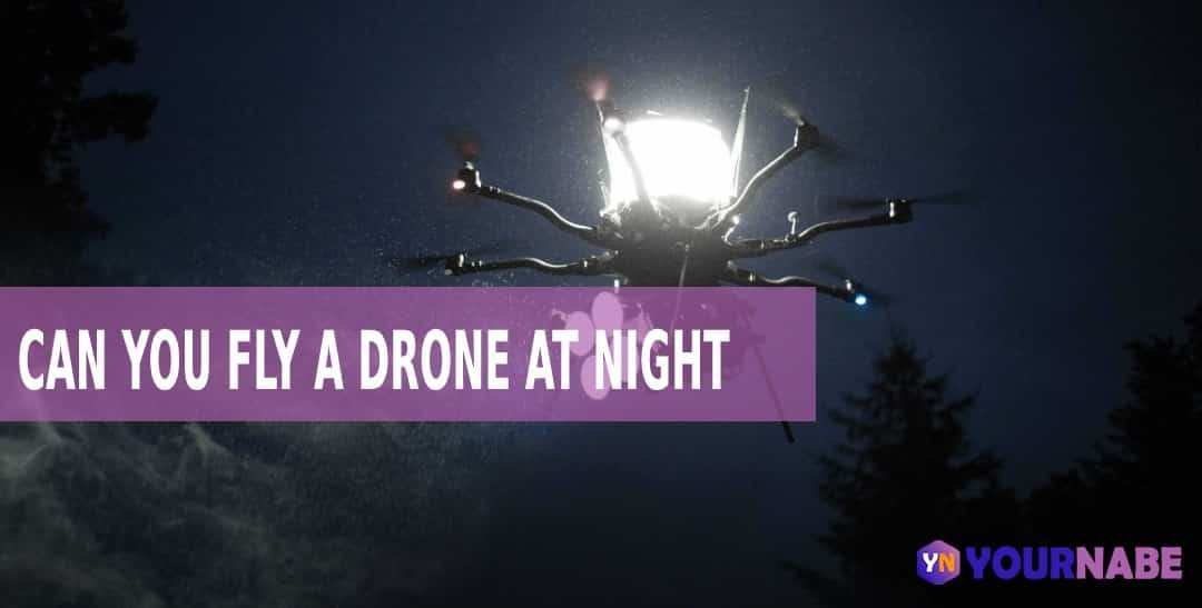can you fly a drone at night